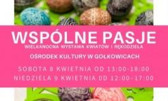 Wspólne pasje – wielkanocna wystawa kwiatów i rękodzieła - Serwis informacyjny z Wodzisławia Śląskiego - naszwodzislaw.com
