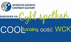 COOlturalny gość WCK. Nowy cykl spotkań w Wodzisławiu - Serwis informacyjny z Wodzisławia Śląskiego - naszwodzislaw.com