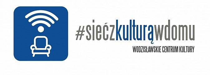 #siećzkulturąwdomu - nowa akcja Wodzisławskiego Centrum Kultury - Serwis informacyjny z Wodzisławia Śląskiego - naszwodzislaw.com